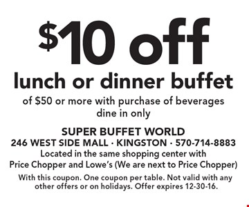 $10 off lunch or dinner buffet of $50 or more with purchase of beverages. dine in only. With this coupon. One coupon per table. Not valid with any other offers or on holidays. Offer expires 12-30-16.