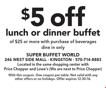 $5 off lunch or dinner buffet of $25 or more with purchase of beverages. dine in only. With this coupon. One coupon per table. Not valid with any other offers or on holidays. Offer expires 12-30-16.