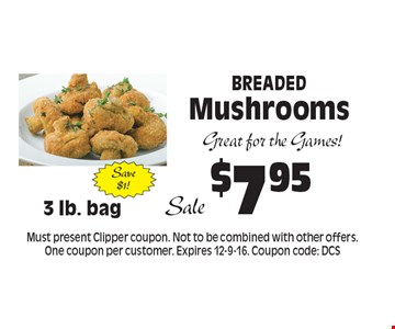 $7.95 Breaded Mushrooms. Must present Clipper coupon. Not to be combined with other offers. One coupon per customer. Expires 12-9-16. Coupon code: DCS