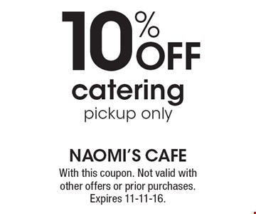 10% OFF catering, pickup only. With this coupon. Not valid with other offers or prior purchases. Expires 11-11-16.