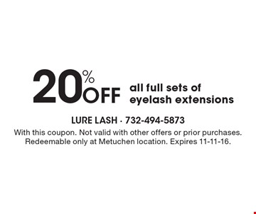 20% off all full sets of eyelash extensions. With this coupon. Not valid with other offers or prior purchases. Redeemable only at Metuchen location. Expires 11-11-16.