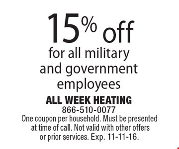 15% off any job for all military and government employees. One coupon per household. Must be presented at time of call. Not valid with other offers or prior services. Exp. 11-11-16.