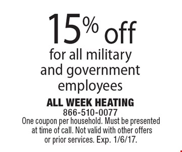 15% off any job for all military and government employees. One coupon per household. Must be presented at time of call. Not valid with other offers or prior services. Exp. 1/6/17.