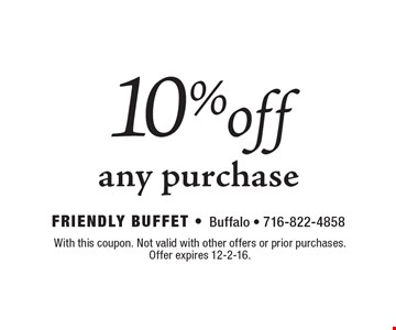 10% off any purchase. With this coupon. Not valid with other offers or prior purchases. Offer expires 12-2-16.