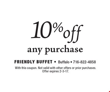 10% off any purchase. With this coupon. Not valid with other offers or prior purchases. Offer expires 2-3-17.