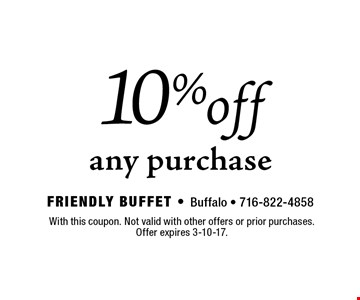 10% off any purchase. With this coupon. Not valid with other offers or prior purchases. Offer expires 3-10-17.