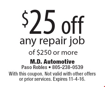 $25 off any repair job of $250 or more. With this coupon. Not valid with other offers or prior services. Expires 11-4-16.