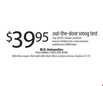 $39.95 out-the-door smog test (reg. $43.95) - includes certificatemost cars & light trucks - some exclusionsvalid for years 2000 & later. With this coupon. Not valid with other offers or prior services. Expires 2-3-17.