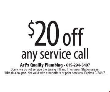 $20 off any service call. Sorry, we do not service the Spring Hill and Thompson Station areas. With this coupon. Not valid with other offers or prior services. Expires 2/24/17.