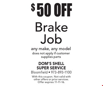 $50 Off Brake Job any make, any model. Does not apply if customer supplies parts. With this coupon. Not valid with other offers or prior services. Offer expires 11-11-16.