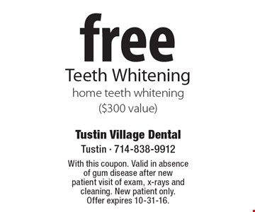 Free home teeth whitening ($300 value). With this coupon. Valid in absence of gum disease after new patient visit of exam, x-rays and cleaning. New patient only. Offer expires 10-31-16.