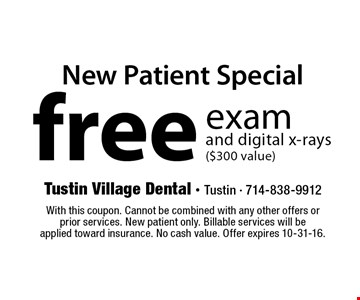 New Patient Special. Free exam and digital x-rays ($300 value). With this coupon. Cannot be combined with any other offers or prior services. New patient only. Billable services will be applied toward insurance. No cash value. Offer expires 10-31-16.