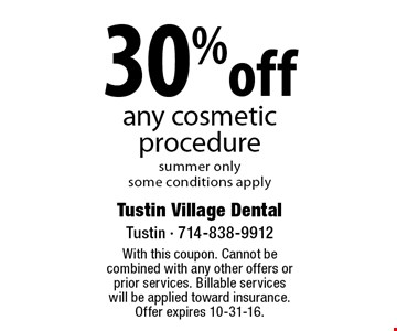 30% off any cosmetic procedure. Summer only. Some conditions apply. With this coupon. Cannot be combined with any other offers or prior services. Billable services will be applied toward insurance. Offer expires 10-31-16.