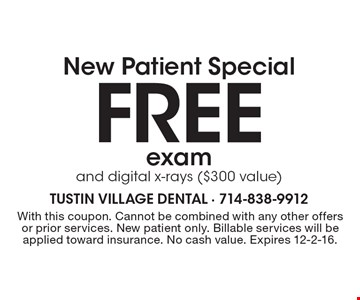 New Patient Special Free exam and digital x-rays ($300 value). With this coupon. Cannot be combined with any other offers or prior services. New patient only. Billable services will be applied toward insurance. No cash value. Expires 12-2-16.