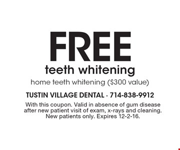 Free teeth whitening home teeth whitening ($300 value). With this coupon. Valid in absence of gum disease after new patient visit of exam, x-rays and cleaning. New patients only. Expires 12-2-16.