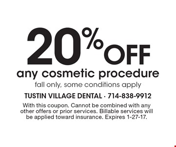 20% off any cosmetic procedure. fall only, some conditions apply. With this coupon. Cannot be combined with any other offers or prior services. Billable services will be applied toward insurance. Expires 1-27-17.