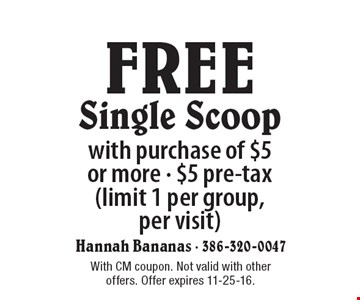 FREE Single Scoop with purchase of $5 or more - $5 pre-tax (limit 1 per group, per visit). With CM coupon. Not valid with other offers. Offer expires 11-25-16.