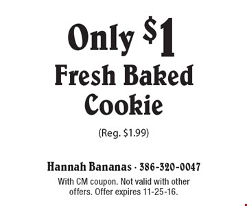 Only $1 Fresh Baked Cookie (Reg. $1.99). With CM coupon. Not valid with other offers. Offer expires 11-25-16.