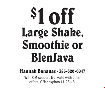 $1 off Large Shake, Smoothie or BlenJava. With CM coupon. Not valid with other offers. Offer expires 11-25-16.
