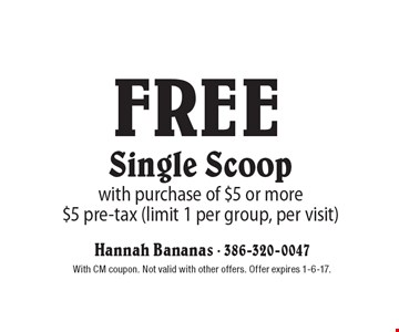 Free Single Scoop with purchase of $5 or more. $5 pre-tax (limit 1 per group, per visit). With CM coupon. Not valid with other offers. Offer expires 1-6-17.