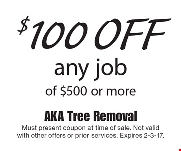 $100 off any job of $500 or more. Must present coupon at time of sale. Not valid with other offers or prior services. Expires 2-3-17.