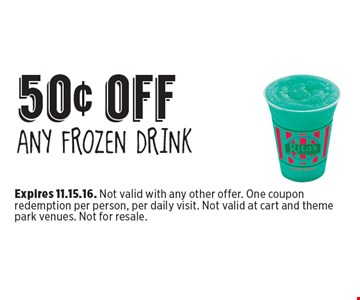 50¢ off Any Frozen drink. Expires 11.15.16. Not valid with any other offer. One coupon redemption per person, per daily visit. Not valid at cart and theme park venues. Not for resale.