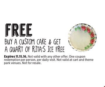 Free Buy A Custom Cake & Get a Quart of Rita's Ice Free. Expires 11.15.16. Not valid with any other offer. One coupon redemption per person, per daily visit. Not valid at cart and theme park venues. Not for resale.