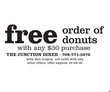 Free order of donuts with any $30 purchase. with this coupon. not valid with any other offers. offer expires 10-28-16.