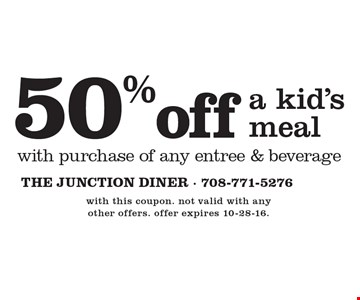 50% off a kid's meal with purchase of any entree & beverage. with this coupon. not valid with any other offers. offer expires 10-28-16.