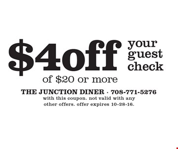 $4 off your guest check of $20 or more. with this coupon. not valid with any other offers. offer expires 10-28-16.