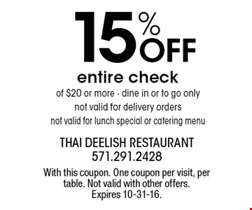 15% OFF entire check of $20 or more. Dine in or to go only. Not valid for delivery orders. Not valid for lunch special or catering menu. With this coupon. One coupon per visit, per table. Not valid with other offers. Expires 10-31-16.