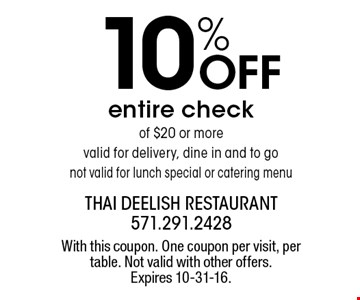 10% OFF entire check of $20 or more. Valid for delivery, dine in and to go not valid for lunch special or catering menu. With this coupon. One coupon per visit, per table. Not valid with other offers. Expires 10-31-16.