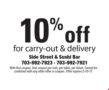 10% off for carry-out & delivery. With this coupon. One coupon per visit, per table, per ticket. Cannot be combined with any other offer or coupon. Offer expires 2-10-17.