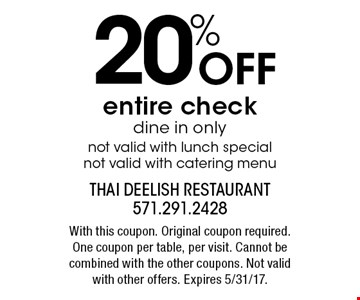 20% OFF entire check. dine in only,  not valid with lunch special.  not valid with catering menu. With this coupon. Original coupon required. One coupon per table, per visit. Cannot be combined with the other coupons. Not valid with other offers. Expires 5/31/17.