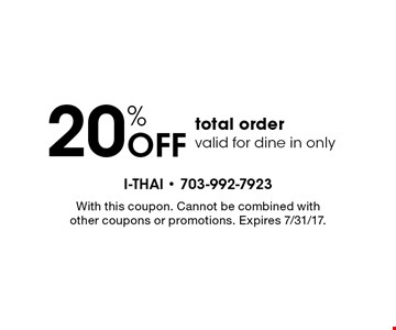 20% Off total order valid for dine in only. With this coupon. Cannot be combined with other coupons or promotions. Expires 7/31/17.