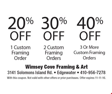 20% off 1 Custom Framing Order OR 30% off 2 Custom Framing Orders OR 40% off 3 Or More Custom Framing Orders. With this coupon. Not valid with other offers or prior purchases. Offer expires 11-11-16.