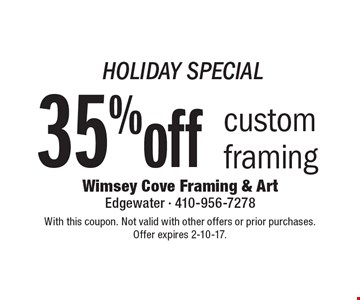 HOLIDAY SPECIAL 35%off custom framing. With this coupon. Not valid with other offers or prior purchases. Offer expires 2-10-17.