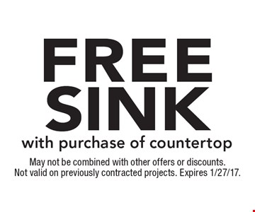 free sink with purchase of countertop. May not be combined with other offers or discounts. Not valid on previously contracted projects. Expires 1/27/17.