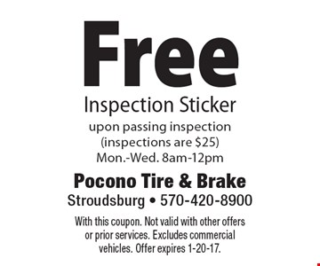 Free Inspection Sticker upon passing inspection (inspections are $25) Mon.-Wed. 8am-12pm. With this coupon. Not valid with other offers or prior services. Excludes commercial vehicles. Offer expires 1-20-17.