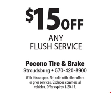 $15 OFF ANY FLUSH SERVICE. With this coupon. Not valid with other offers or prior services. Excludes commercial vehicles. Offer expires 1-20-17.