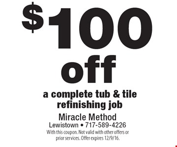 $100 off a complete tub & tile refinishing job. With this coupon. Not valid with other offers or prior services. Offer expires 12/9/16.