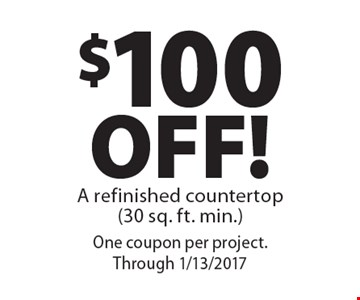 $100 OFF! A refinished countertop (30 sq. ft. min.). One coupon per project. Through 1/13/2017