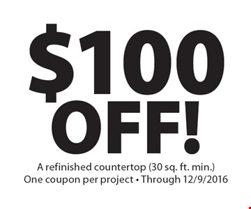 $100OFF! A refinished countertop (30 sq. ft. min.). One coupon per project - Through 12/9/2016