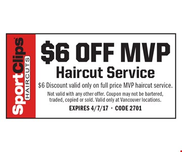 $6 off MVP Haircut Service. $6 Discount valid only on full price MVP haircut service. Not valid with any other offer. Coupon may not be bartered, traded, copied or sold. Valid only at Vancouver locations.Expires 4/7/17-Code 2701