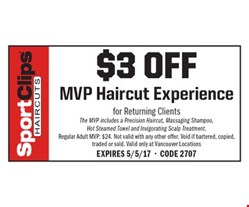 $3 off MVP Haircut Experience. for Returning ClientsThe MVP includes a Precision Haircut, Massaging Shampoo,Hot Steamed Towel and Invigorating Scalp Treatment.Regular Adult MVP: $24. Not valid with any other offer. Void if bartered, copied, traded or sold. Valid only at Vancouver LocationsExpires 5/5/17-Code 2707
