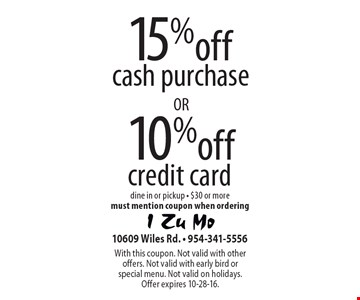 15% off cash purchase OR 10% off credit card. Dine in or pickup. $30 or more must mention coupon when ordering. With this coupon. Not valid with other offers. Not valid with early bird or special menu. Not valid on holidays. Offer expires 10-28-16.