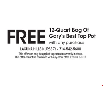Free 12-Quart Bag Of Gary's Best Top Pot with any purchase. This offer can only be applied to products currently in stock. This offer cannot be combined with any other offer. Expires 3-3-17.