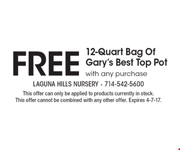 Free 12-Quart Bag Of Gary's Best Top Pot with any purchase. This offer can only be applied to products currently in stock. This offer cannot be combined with any other offer. Expires 4-7-17.