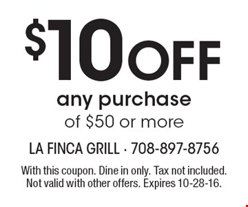 $10 OFF any purchase of $50 or more. With this coupon. Dine in only. Tax not included. Not valid with other offers. Expires 10-28-16.