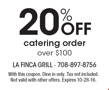 20% OFF catering order over $100. With this coupon. Dine in only. Tax not included. Not valid with other offers. Expires 10-28-16.